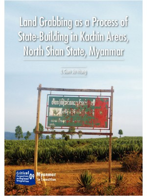 Land Grabbing as a Process of State-Building in Kachin Areas, North Shan State, Myanmar
