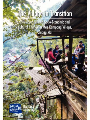 The Village in Transition: Development and Socio-economic and Cultural Change in Mae Kampong Village, Chiang Mai